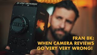 Fran 8K: When camera reviews go VERY VERY wrong!