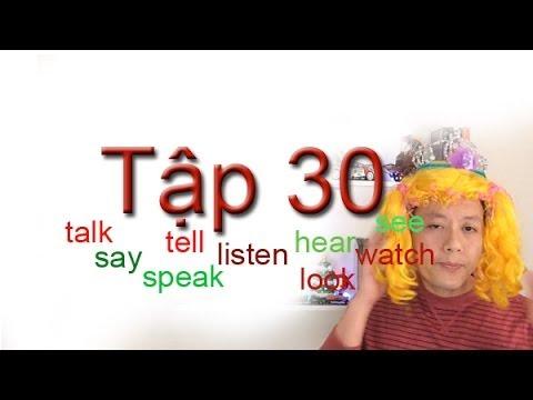 Tap 30: Hoc tieng Anh...see watch look say talk speak tell, listen, hear