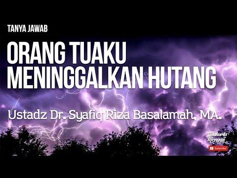 Orang Tuaku Meninggalkan Hutang - Ustadz Syafiq Riza Basalamah