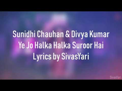 Download Lagu  Sunidhi Chauhan & Divya Kumar - Ye Jo Halka Halka Suroor Hai | NEW S SONG 2018 HD Mp3 Free