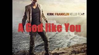 Watch Kirk Franklin A God Like You video