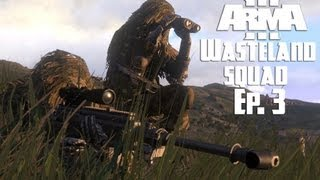Arma 3 - Wasteland Squad - Ep. 3 - Mortar Fire + Objective Domination!