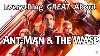 Everything GREAT About Ant-Man and The Wasp!