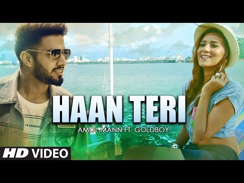 HAAN TERI | AMOL MANN FEAT. GOLDBOY | HARF CHEEMA | LATEST PUNJABI VIDEO SONGS