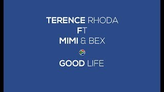Terence Rhoda - Good Life ( Ft Mimi & Bex )
