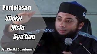 Penjelasan Sholat Nisfu Sya'ban - Ustadz Khalid Basalamah
