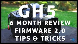 GH5 6 Month Review & Firmware 2.0 & GH5 Tips and Tricks