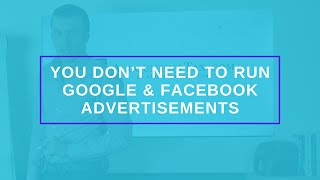 You Don't Need To Run Google & Facebook Advertisements