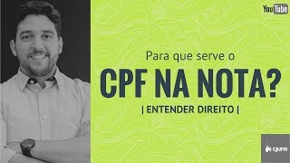ENTENDER DIREITO   Para que serve o CPF na Nota?
