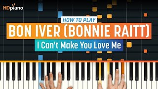 How To Play 34 I Can 39 T Make You Love Me 34 By Bon Iver Bonnie Raitt Hdpiano Part 1 Piano Tutorial