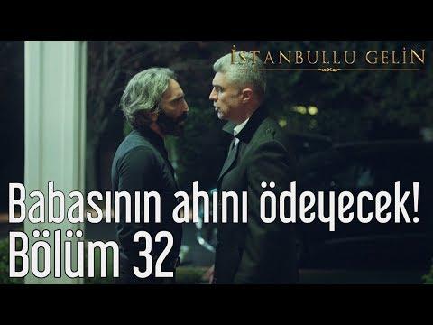 İstanbullu Gelin 32. Bölüm - Babasının Ahını Ödeyecek!