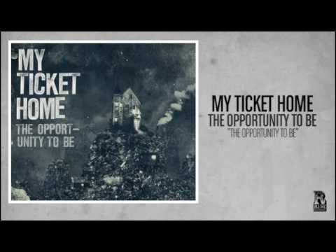 My Ticket Home - The Opportunity To Be