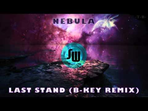 Nebula - Last Stand (B-Key Remix)