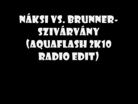 Náksi vs. Brunner - Szivárvány (Aquaflash 2K10 Radio Edit) Music Videos