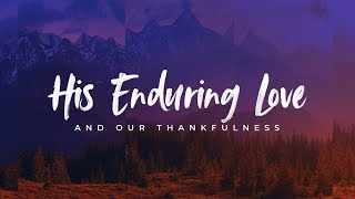 His Enduring Love And Our Thankfulness - Part 3: Julian Vera