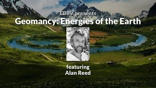 Understanding Geomancy: The Energies of the Earth with Alan Reed