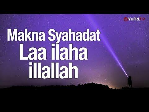 Ceramah Agama :  Makna Syahadat Laa Ilaha Illallah – Ustadz Badrussalam, Lc.