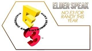 Elder Speak - No E3 for Me This Year
