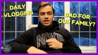 IS DAILY VLOGGING HURTING OUR FAMILY?