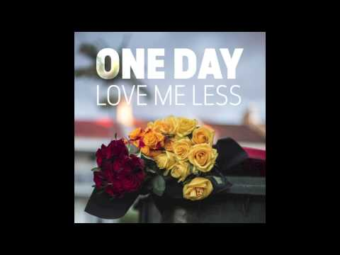 One Day - Love Me Less [Official Audio]