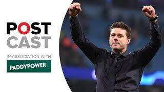 Football Postcast: Premier League Matchweek 35   Champions League Reaction   Man City v Spurs