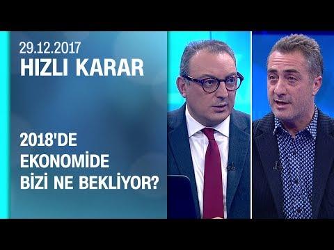 2018'de ekonomide bizi ne bekliyor? - Hızlı Karar 29.12.2017 Cuma