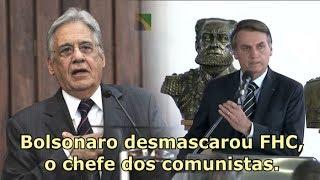 Bolsonaro desmascara FHC, o chefe do comunismo no Brasil.