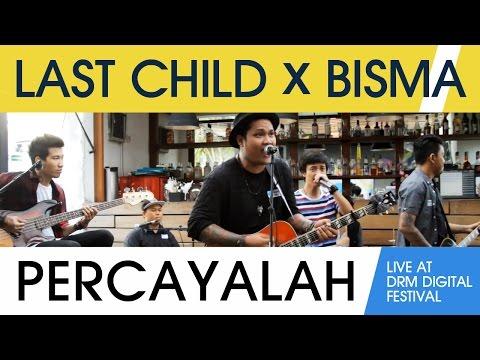 Last Child - Percayalah ft. Bisma (Live at DRM Digital Fest)