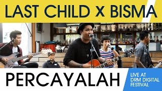 Download Lagu Last Child - Percayalah ft. Bisma (Live at DRM Digital Fest) Gratis STAFABAND