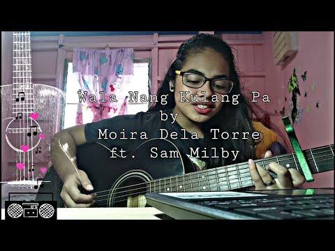 Wala Nang Kulang Pa by Moira Dela Torre ft. Sam Milby (cover)
