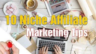 10 Niche Affiliate Marketing Tips