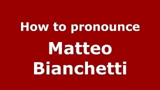 How to pronounce Matteo Bianchetti (Italian/Italy)  - PronounceNames.com