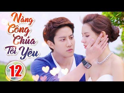 Phim Hay 2019   Nàng Công Chúa Tôi Yêu - Tập 12   Phim Tình Cảm Trung Quốc Mới Nhất 2019