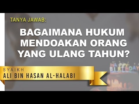 Tanya Jawab: Bagaimanakah Hukum Mendoakan Orang yang Ulang tahun? - Syaikh Ali bin Hasan Al-Halabi