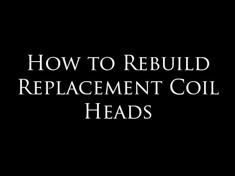 How to Rebuild Replacement Coil Heads
