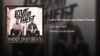 Love and Theft Let's Get Drunk And Make Friends
