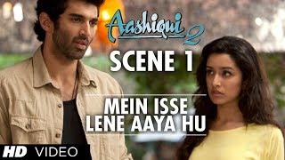 Mein Isse Lene Aaya Hu | Aashiqui 2 Scene | Watch Full Movie ★ 28 October 2013 ★