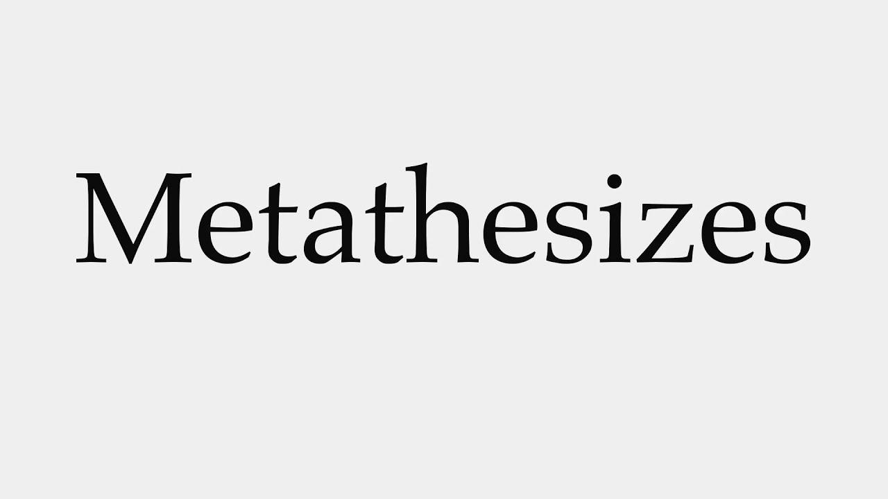 metathesis pronunciation Metathesis in individual languages (eg mccarthy 2000, hume 1998a, seo &  hume  members of the verbal paradigm lacking metathesis (the pronunciation .