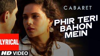 Phir Teri Bahon Mein Lyrical | CABARET | Richa Chadda, Gulshan Devaiah | Sonu Kakkar, Tony Kakkar