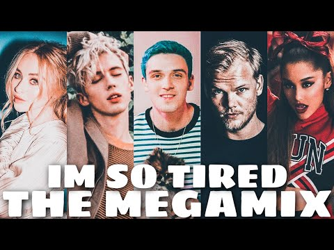 I'm so tired | THE MEGAMIX | Lauv, Troye Sivan, Ariana Grande, Avicii & MORE