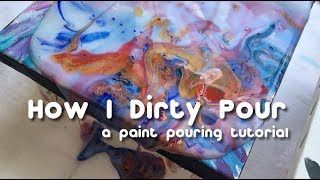 How I Dirty Pour: A Paint Pouring Tutorial