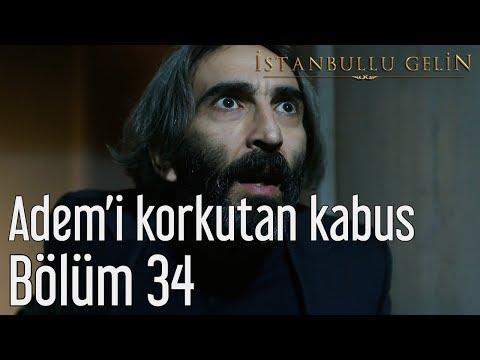 İstanbullu Gelin 34. Bölüm - Adem'i Korkutan Kabus