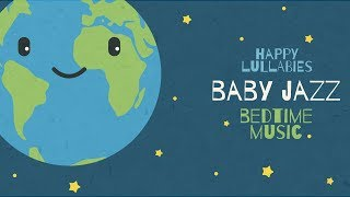 Organic Instrumental Jazz to put your baby to sleep - Jazz Lullabies For Babies - Happy Music