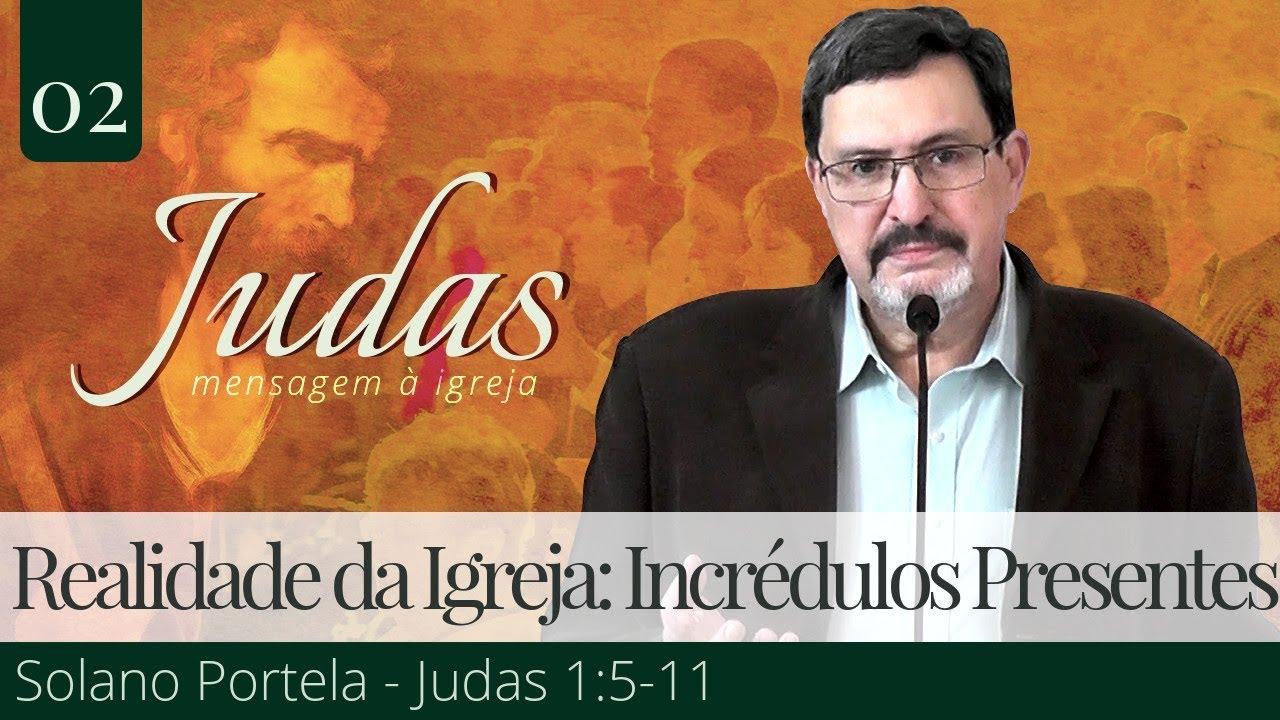 2. A Realidade da Igreja: Incrédulos Estão Presentes - Solano Portela