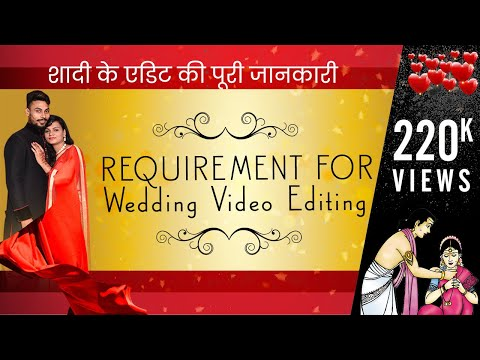 Learn Wedding Video Editing & Mixing- Requirement Of Wedding Video Editing video