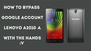 Lenovo A2010,A1000 unlocked by Google by pass