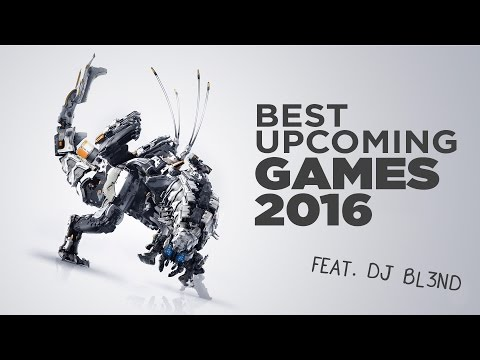 BEST UPCOMING GAMES 2016 feat. DJ BL3ND | TRAILER MONTAGE