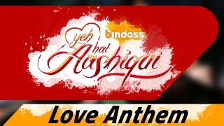 Yeh Hai Aashiqui Love Anthem That Will Awestruck You! (Must Watch) - bindass