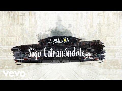 download lagu J. Balvin - Sigo Extrañándote gratis