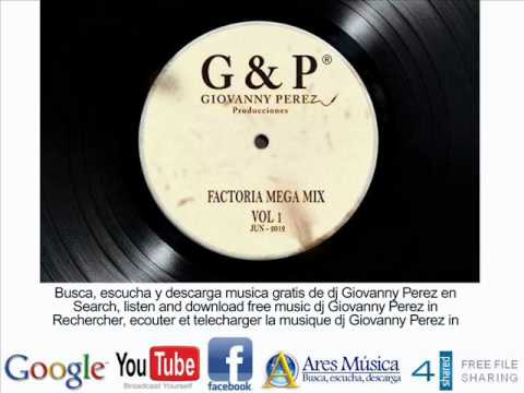 FACTORIA MEGA MIX VOL 1   www dj Giovanny Perez com